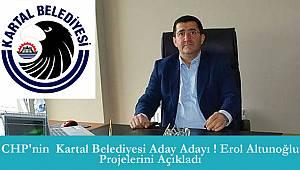 Kartal Belediyesi CHP'nin aday adayı ! Erol Altunoğlu Projelerini Açıkladı