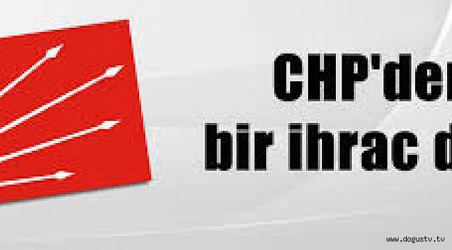 SON DAKİKA CHP'DE İHRAÇ!