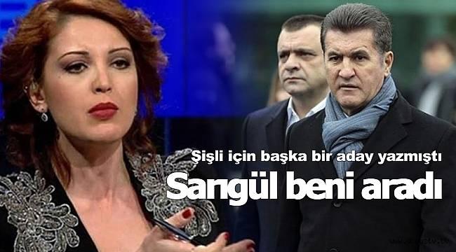Mustafa Sarıgül beni aradı!