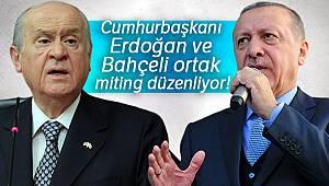 Cumhurbaşkanı Erdoğan ve Bahçeli ortak miting düzenliyor!