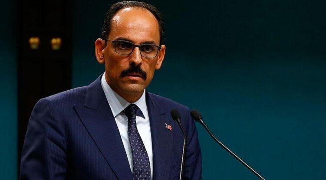 Cumhurbaşkanlığı Sözcüsü Kalın: Şantajlar ve tehditler Türkiye'yi haklı davasından asla vazgeçiremez