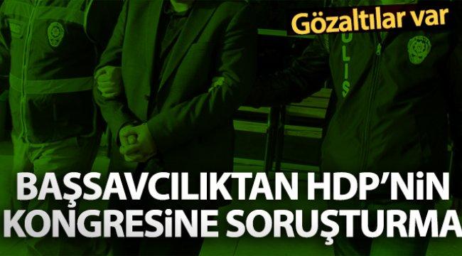 Başsavcılıktan HDP'nin kongresine soruşturma: 15 gözaltı kararı