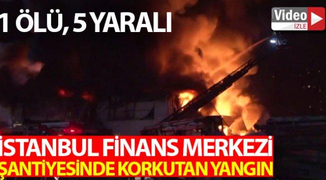 İstanbul Finans Merkezi şantiyesinde çıkan yangında 1 işçi hayatını kaybetti, 5 kişi yaralandı