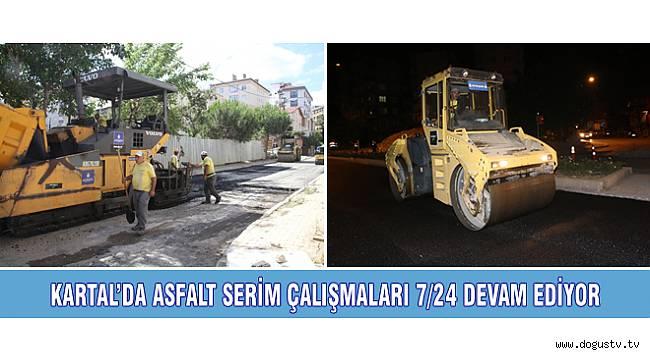 KARTAL'DA ASFALT SERİM ÇALIŞMALARI 7/24 DEVAM EDİYOR