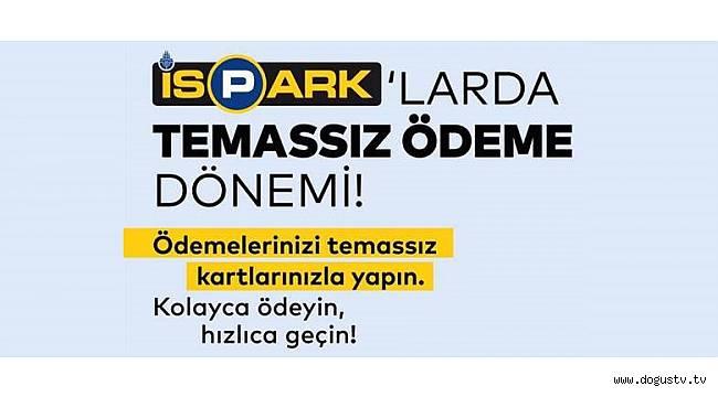 İSPARK'TA TEMASSIZ ÖDEME DÖNEMİ BAŞLADI