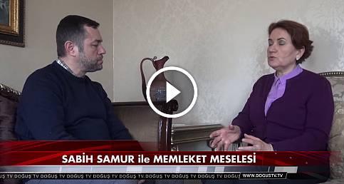 Sabih Samur ile MEMLEKET MESELESİ, Meral AKŞENER